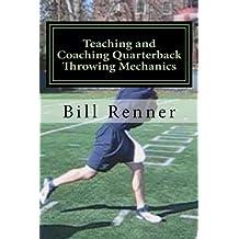 Teaching and Coaching Quarterback Throwing Mechanics (English Edition)