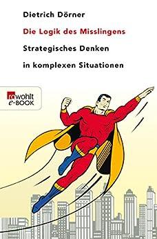 Die Logik des Misslingens: Strategisches Denken in komplexen Situationen von [Dörner, Dietrich]