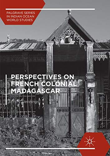 Perspectives on French Colonial Madagascar (Palgrave Series in Indian Ocean World Studies)