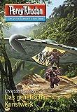 "Perry Rhodan 2765: Das genetische Kunstwerk (Heftroman): Perry Rhodan-Zyklus ""Das Atopische Tribunal"" (Perry Rhodan-Die Gröβte Science- Fiction- Serie)"