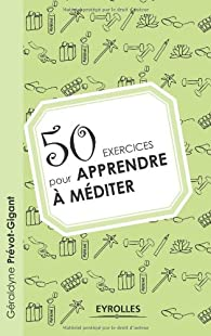 50 exercices pour apprendre à méditer par Géraldyne Prévot-Gigant