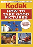 How to Take Good Pictures, Revised Edition: A Photo Guide by Kodak