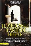 Il mercante d'arte di Hitler. La storia vera e sconvolgente del collezionista che trafugò innumerevoli capolavori per conto del Führer