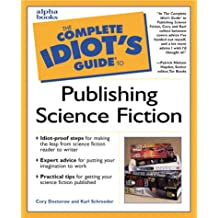 Complete Idiot's Guide to Publishing Science Fiction (The Complete Idiot's Guide)
