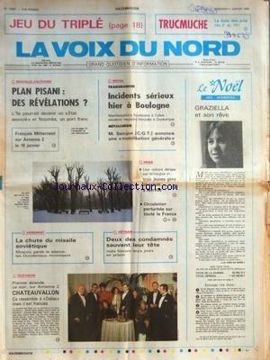 VOIX DU NORD (LA) [No 12597] du 04/01/1985 - NOUVELLE-CALEDONIE - PLAN PISANI - DES REVELATIONS - TRANSMANCHE - INCIDENTS SERIEUX A BOULOGNE - SAINJON ET LA METALLURGIE - VIETNAM - 2 DES CONDAMNES SAUVENT LEUR TETE - ARMEMENT - LA CHUTE DU MISSILE SOVIETIQUE - TELE - CHATEAUVALLON par Collectif