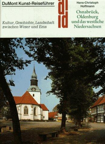 Osnabrück, Oldenburg und das westliche Niedersachsen. Kunst - Reiseführer. Kultur, Geschichte und Landschaft zwischen Weser und Ems