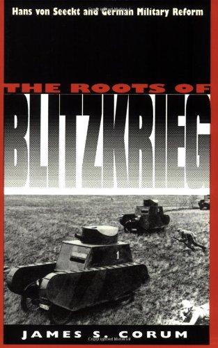 The Roots of Blitzkrieg: Hans Von Seeckt and German Military Reform (Modern War Studies)