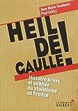 Heil de Gaulle ! Histoire brève et oubliée du stalinisme en France
