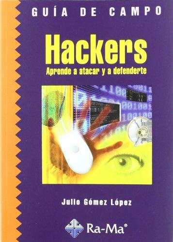 Guía de campo de hackers : aprende a atacar y defenderte por Julio Gómez López