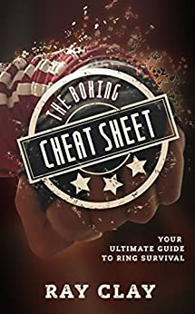 The Boxing Cheat Sheet: Your Ultimate Guide to Ring Survival by [Clay, Ray]