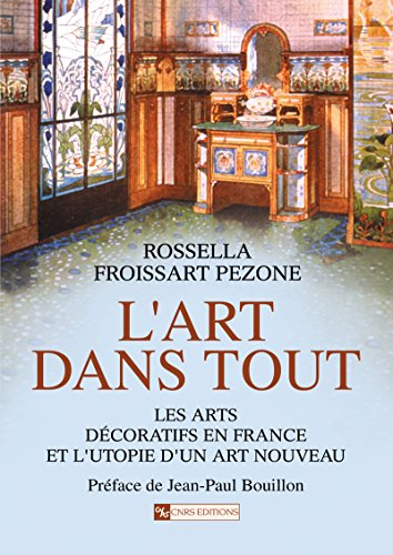 L'art dans tout: Les arts dcoratifs en France et l'utopie d'un Art nouveau