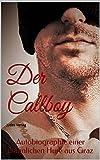 Der Callboy - Härter ist besser!: Autobiographie einer männlichen Hure aus Graz