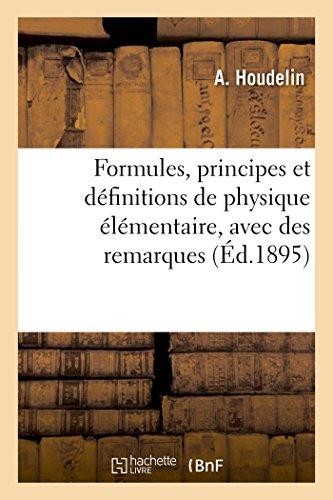 Formules, principes et définitions de physique élémentaire, avec des remarques pratiques: sur leur application à la résolution des problèmes de physique par Houdelin