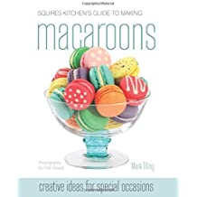 Squires Kitchen's Guide to Making Macaroons: Innovative Ideas and Recipes for Creative Cooks by Mark Tilling (2011-03-11)