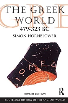The Greek World 479-323 BC (The Routledge History of the Ancient World) by [Hornblower, Simon]