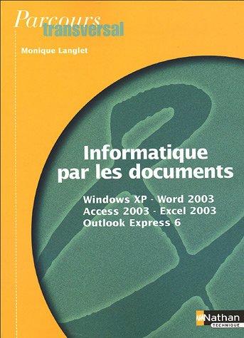 Informatique par les documents : Windows XP, Word 2003, Access 2003, Excel 2003, Outlook Express 6