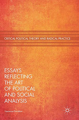 Essays Reflecting the Art of Political and Social Analysis (Critical Political Theory and Radical Practice)