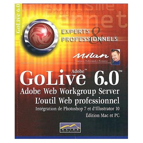 GoLive 6. : 0. L'outil web professionnel
