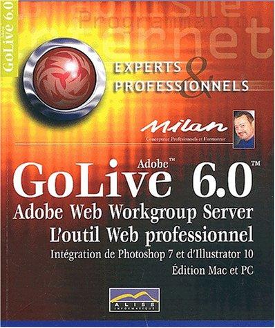 GoLive 6. : 0. L'outil web professionnel par Milan