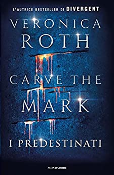 Carve the Mark - I Predestinati di [Roth, Veronica]
