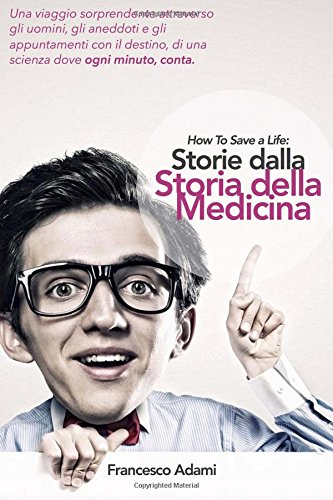 How to Save a Life: Storie Dalla Storia Della Medicina (D' Emergenza) - Amazon Libri