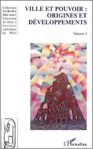 Ville et pouvoir : origines et developpements (vol.1)