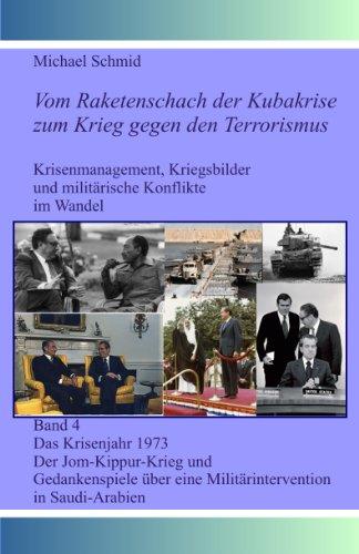 Das Krisenjahr 1973: Der Jom-Kippur-Krieg und Gedankenspiele über eine Militärintervention in Saudi-Arabien (Vom Raketenschach der Kubakrise zum Krieg gegen den Terrorismus, Band 4)