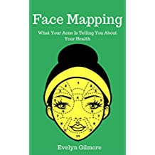 Face Mapping: What Your Acne Is Telling You About Your Health (Holistic Medicine, Acne Treatments, Acne, Chinese Medicine) (English Edition)