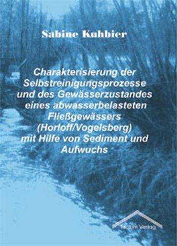 Charakterisierung der Selbstreinigungsprozesse und des Gewässerzustandes eines abwasserbelasteten Fließgewässers (Horloff/Vogelsberg) mit Hilfe von Sediment und Aufwuchs