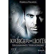 Krieger des Lichts - Ungezähmte Versuchung (Krieger-des-Lichts-Reihe, Band 8)