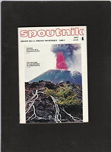 revue SPOUTNIK digest de la presse soviétique [No 4 de avril 1977] Lénine en tant que personnalité / Les volcans et les Geysers du Kamtchatka par Collectif