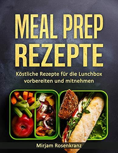 100% Vegetarisch Formel (Meal Prep Rezepte: Köstliche Rezepte für die Lunchbox vorbereiten und mitnehmen)