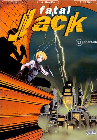 Fatal Jack. Rosebud, tome 3