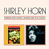 Shirley Horn: Embers & Ashes/Where Are You Going (Audio CD)