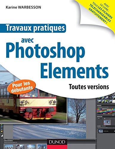 Travaux pratiques avec Photoshop Elements : Toutes versions par Karine Warbesson