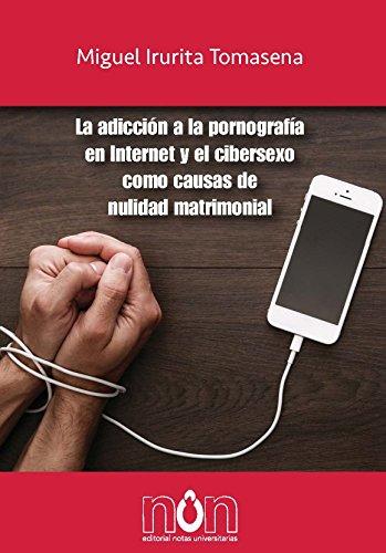 La adicción a la pornografía en Internet y el cibersexo como causas de nulidad matrimonial por Miguel Irurita Tomasena