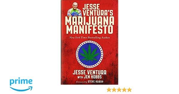 jesse venturas marijuana manifesto amazoncouk jesse ventura steve kubby jen hobbs 9781510714243 books