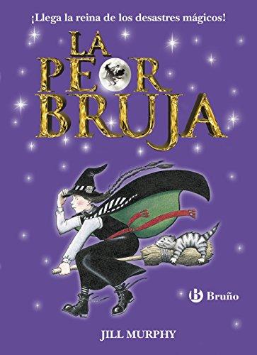 La peor bruja (Castellano - A Partir De 8 Años - Personajes - La Peor Bruja)