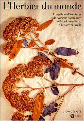 L'Herbier du monde : Cinq siècles d'aventures et de passions botaniques au Muséum d'histoire naturelle