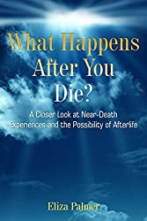 What Happens After You Die?: A Closer Look at Near-Death Experiences and the Possibility of Afterlife (English Edition)