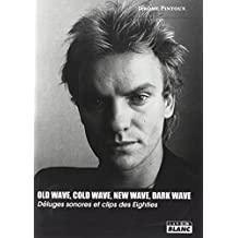OLD WAVE, COLD WAVE, NEW WAVE, DARK WAVE Déluges sonores et clips des Eighties