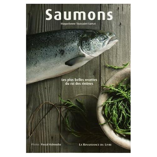 Saumons : Les plus belles recettes du roi des rivières