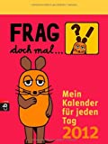 Frag doch mal ... die Maus! - Mein Kalender für jeden Tag 2012