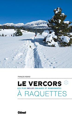 Le Vercors à raquettes: Les plus belles balades et randonnées