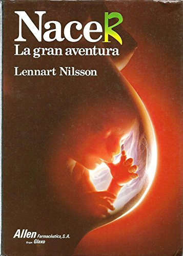 Nacer / A Child is Born: La gran aventura / The drama of life before birth in unprecedented photographs (Spanish Edition) by Lennart Nilsson (1990-12-02)