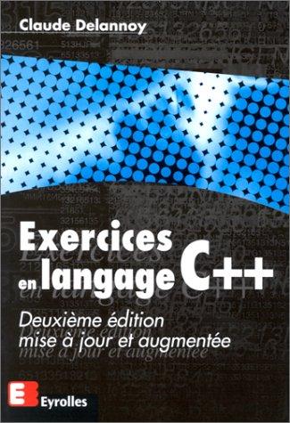 Exercices en langage C++. Programmation orientée objet par Claude Delannoy
