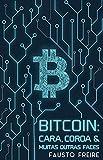 Bitcoin: cara, coroa: e muitas outras faces (Portuguese Edition)