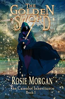 The Golden Sword (The Camelot Inheritance ~ Book 1): A mystery adventure book for teens and older children age 10 -14 by [Morgan, Rosie]
