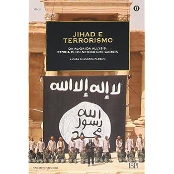 Jihad E Terrorismo. Da Al-Qa'ida All'isis: Storia Di Un Nemico Che Cambia