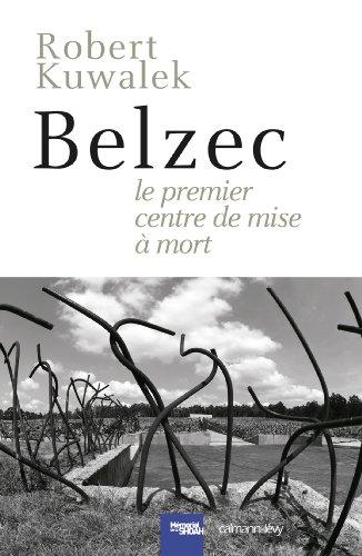 Belzec : Le Premier centre de mise à mort (Cal-levy - Mémorial de la shoah)